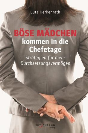 Böse Mädchen kommen in die Chefetage von Herkenrath,  Lutz, Maier-Reimer,  Nicola