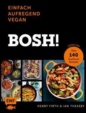 Bosh! einfach – aufregend – vegan – Der Sunday-Times-#1-Bestseller von Firth,  Henry, Schaeffler,  Stefanie, Theasby,  Ian