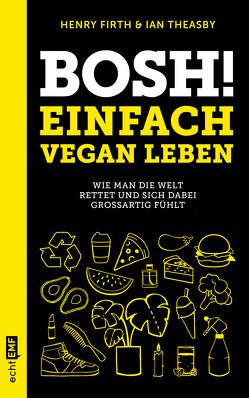 Bosh! Einfach vegan leben von Brodersen,  Imke, Firth,  Henry, Theasby,  Ian