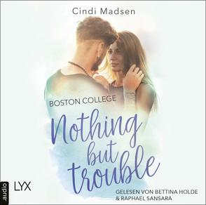 Boston College – Nothing but Trouble von Holde,  Bettina, Link,  Hans, Madsen,  Cindi, Sansara,  Raphael