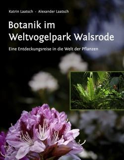 Botanik im Weltvogelpark Walsrode von Laatsch,  Alexander, Laatsch,  Katrin