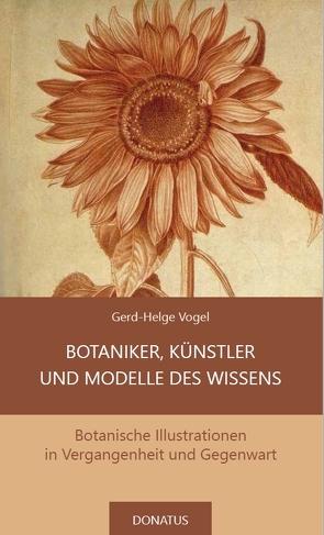 Botaniker, Künstler und Modelle des Wissens von Vogel,  Gerd-Helge