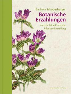 Botanische Erzählungen und die feine Kunst der Pflanzendarstellung von Schoberberger,  Barbara