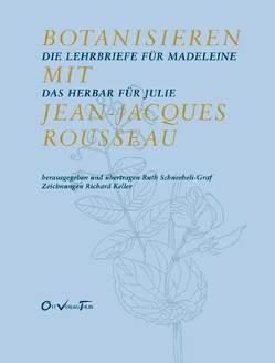 Botanisieren mit Jean-Jacques Rousseau von Keller,  Richard, Schneebeli-Graf,  Ruth