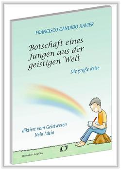 Botschaft eines Jungen aus der geistigen Welt von Xavier,  Chico, Xavier,  Francisco Cândido