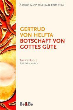 Botschaft von Gottes Güte, lateinisch-deutsch von Brem,  Abtissin Hildegard, Brem,  Äbtissin Hildegard, Gertrud von Helfta