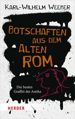 Botschaften aus dem Alten Rom von Weeber,  Karl-Wilhelm Prof.