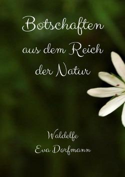 Botschaften aus dem Reich der Natur von Dorfmann,  Eva