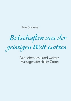 Botschaften aus der geistigen Welt Gottes von Schneider,  Peter