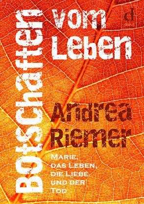 Botschaften vom Leben von Riemer,  Andrea