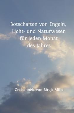 Botschaften von Engeln, Licht- und Naturwesen für jeden Monat des Jahres von Mills,  Birgit