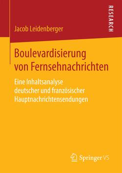 Boulevardisierung von Fernsehnachrichten von Leidenberger,  Jacob