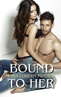 Bound to Her von Minden,  Inka Loreen, Minx,  Bailey
