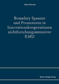 Boundary Spanner und Promotoren in Innovationskooperationen nichtforschungsintensiver KMU von Wienzek,  Tobias