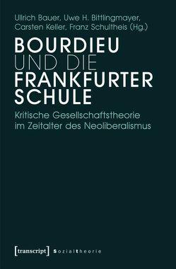 Bourdieu und die Frankfurter Schule von Bauer,  Ullrich, Bittlingmayer,  Uwe H., Keller,  Carsten, Schultheis,  Franz