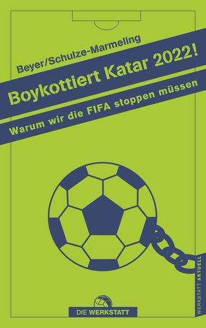 Boykottiert Katar 2022! von Beyer,  Bernd-M., Schulze-Marmeling,  Dietrich