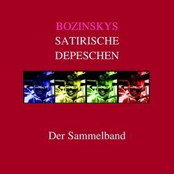 Bozinskys satirische Depeschen – Der Sammelband von Bozinsky,  R. T.