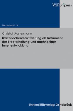 Brachflächenreaktivierung als Instrument der Stadterhaltung und nachhaltiger Innenentwicklung von Austermann,  Christof