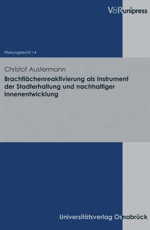 Brachflächenreaktivierung als Instrument der Stadterhaltung und nachhaltiger Innenentwicklung von Austermann,  Christof, Stüer,  Bernhard