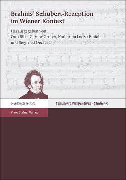 Brahms' Schubert-Rezeption im Wiener Kontext von Biba,  Otto, Gruber,  Gernot, Loose-Einfalt,  Katharina, Oechsle,  Siegfried