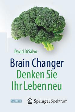 Brain Changer – Denken Sie Ihr Leben neu von DiSalvo,  David, Meyer,  Stephan, Wissmann,  Jorunn