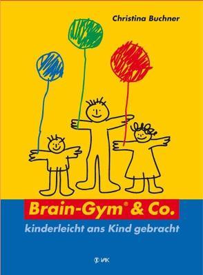Brain-Gym & Co. – kinderleicht ans Kind gebracht von Buchner,  Christina