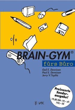 Brain-Gym fürs Büro von Dennison,  Gail E, Dennison,  Paul E, Klavinius,  Haralds, Teplitz,  Jerry V, Weitzsch,  Georg