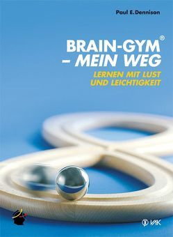 Brain-Gym® – mein Weg von Dennison,  Paul E, Lippmann,  Elisabeth