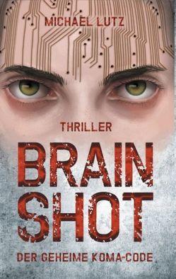 Brain shot – Der geheime Koma-Code von Lutz,  Michael