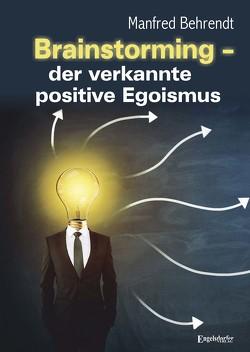Brainstorming – der verkannte positive Egoismus von Behrendt,  Manfred