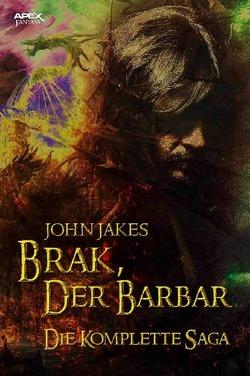 BRAK, DER BARBAR – DIE KOMPLETTE SAGA von Jakes,  John