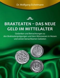Brakteaten – Das neue Geld im Mittelalter von Eichelmann,  Dr. Wolfgang