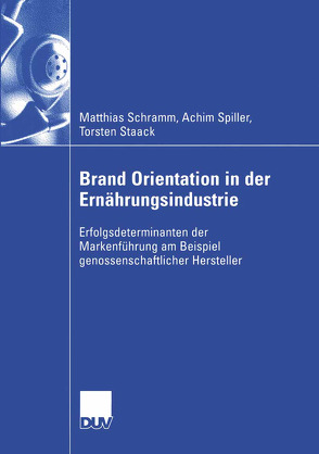 Brand Orientation in der Ernährungsindustrie von Schramm,  Matthias, Spiller,  Achim, Staack,  Torsten, Wocken,  Christian