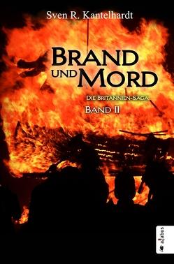 Brand und Mord. Die Britannien-Saga von Kantelhardt,  Sven R.