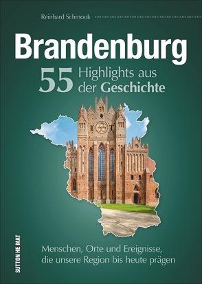 Brandenburg. 55 Highlights aus der Geschichte von Schmook,  Reinhard