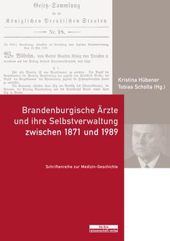 Brandenburgische Ärzte und ihre Selbstverwaltung zwischen 1871 und 1989 von Hübener,  Kristina, Scholta,  Tobias