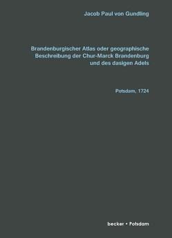 Brandenburgischer Atlas oder Geographische Beschreibung Der Chur-Marck Brandenburg Und des dasigen Adels von von Gundling,  Jacob Paul