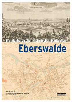 Brandenburgischer Historischer Städteatlas Eberswalde von Hübener,  Kristina, Walberg,  Alexander, Wiese,  Jenny