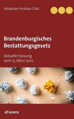 Brandenburgisches Bestattungsgesetz von Götz,  Sebastian Andreas