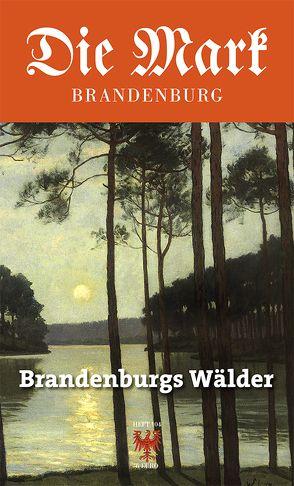 Brandenburgs Wälder von Dobiáš, Kornelia, Engel, Jan, Geigenmüller, Sara, Müller, Jörg, Naffin, Christian, Piethe, Marcel, Schade, Dr. Jens-Uwe