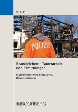 Brandleichen – Tatortarbeit und Ermittlungen von Wolff,  Olaf Eduard