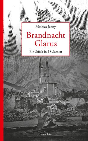 Brandnacht Glarus von Jenny,  Mathias