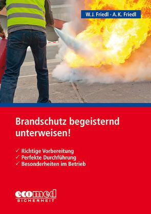 Brandschutz begeisternd unterweisen! von Friedl,  Anja K., Friedl,  Wolfgang J.