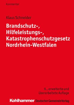 Brandschutz-, Hilfeleistungs-, Katastrophenschutzgesetz Nordrhein-Westfalen von Schneider,  Klaus