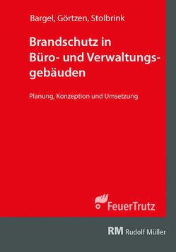 Brandschutz in Büro- und Verwaltungsgebäuden – mit E-Book (PDF) von Bargel,  Stephan, Görtzen,  Christian, Stolbrink,  Marc
