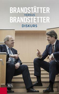 Brandstätter vs. Brandstetter: Diskurs von Brandstätter,  Helmut, Brandstetter,  Wolfgang