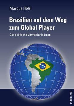 Brasilien auf dem Weg zum Global Player von Hölzl,  Marcus