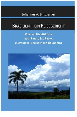 Brasilien – ein Reisebericht von Dr. Binzberger,  Johannes A.