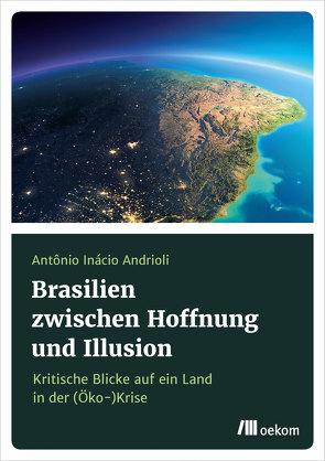 Brasilien zwischen Hoffnung und Illusionen von Andrioli,  Antonio Inácio