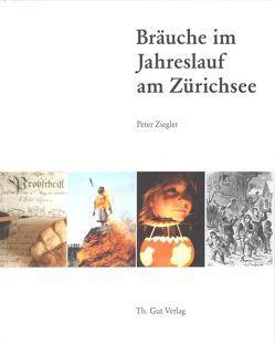 Bräuche im Jahreslauf am Zürichsee von Ziegler,  Peter
